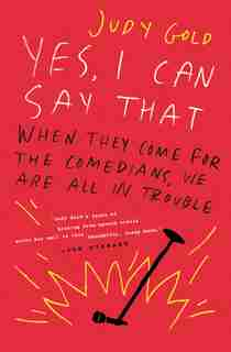 Yes, I Can Say That: When They Come For The Comedians, We Are All In Trouble by Judy Gold