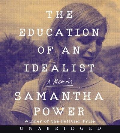 The Education Of An Idealist Cd: A Memoir by Samantha Power