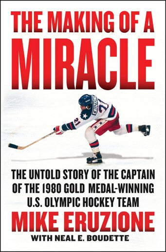 The Making Of A Miracle: The Untold Story Of The Captain Of The 1980 Gold Medal-winning U.s. Olympic Hockey Team de Mike Eruzione