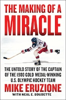 The Making Of A Miracle: The Untold Story Of The Captain Of The 1980 Gold Medal-winning U.s…