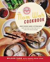 The Nom Wah Cookbook: Recipes And Stories From 100 Years At New York City's Iconic Dim Sum…