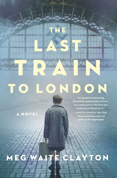 The Last Train To London: A Novel by Meg Waite Clayton