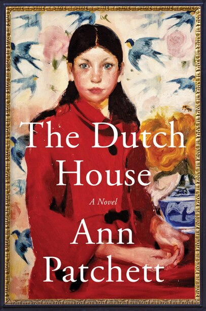 The Dutch House: A Novel by Ann Patchett
