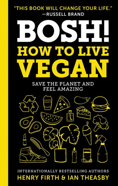 Bosh!: How To Live Vegan by Ian Theasby