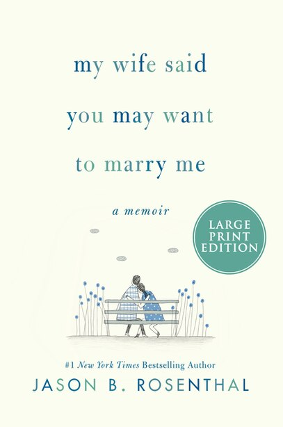 My Wife Said You May Want To Marry Me: A Memoir by Jason B. Rosenthal