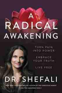 A Radical Awakening: Turn Pain Into Power, Embrace Your Truth, Live Free by Shefali Tsabary