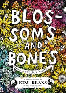 Blossoms And Bones: Drawing A Life Back Together by Kim Krans