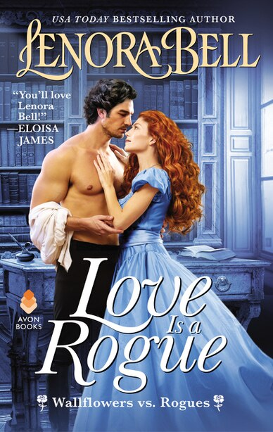 Love Is A Rogue: Wallflowers Vs. Rogues by Lenora Bell
