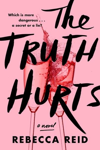 The Truth Hurts: A Novel by Rebecca Reid