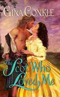 The Scot Who Loved Me: A Scottish Treasures Novel by Gina Conkle