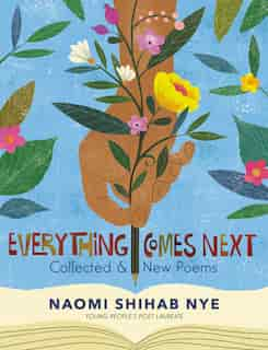 Everything Comes Next: Collected And New Poems by Naomi Shihab Nye