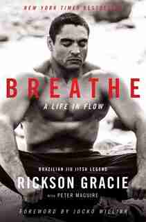 Breathe: A Life In Flow by Rickson Gracie