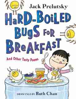 Hard-boiled Bugs For Breakfast: And Other Tasty Poems by Jack Prelutsky