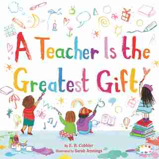 A Teacher Is The Greatest Gift by E. B. Cobbler