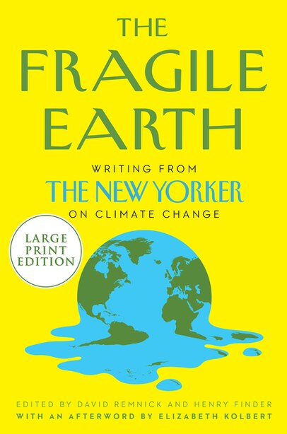 The Fragile Earth: Writings From The New Yorker On Climate Change by David Remnick