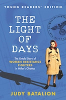 The Light Of Days Young Readers' Edition: The Untold Story Of Women Resistance Fighters In Hitler's…