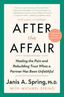 After The Affair, Third Edition: Healing The Pain And Rebuilding Trust When A Partner Has Been Unfaithful by Janis A. Spring
