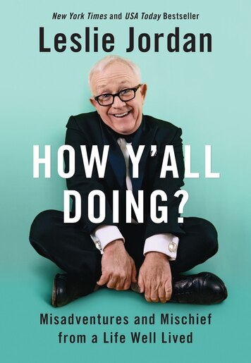 How Y'all Doing?: Misadventures And Mischief From A Life Well Lived, Book  by Leslie Jordan (Hardcover) | www.chapters.indigo.ca