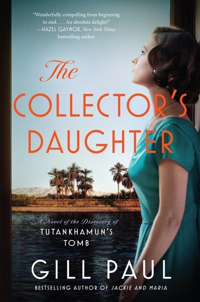 The Collector's Daughter: A Novel Of The Discovery Of Tutankhamun's Tomb by Gill Paul