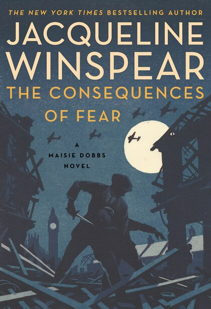 The Consequences Of Fear: A Maisie Dobbs Novel by Jacqueline Winspear