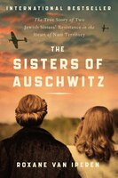 The Sisters of Auschwitz: The True Story of Two Jewish Sisters' Resistance in the Heart of Nazi…