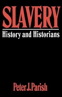 Book Slavery: History And Historians by Peter J. Parish