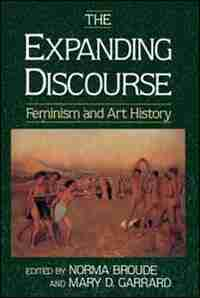 The Expanding Discourse: Feminism And Art History by Norma Broude