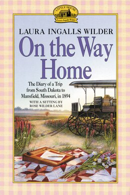 Book On The Way Home: The Diary of a Trip from South Dakota to Mansfield, Missouri, in 1894 by Laura Ingalls Wilder