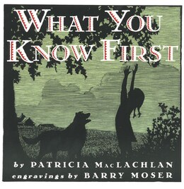 Book What You Know First by Patricia Maclachlan
