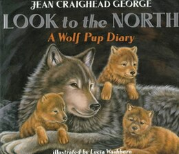 Book Look To The North: A Wolf Pup Diary by Jean Craighead George