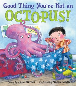 Book Good Thing You're Not An Octopus! by Julie Markes