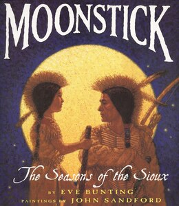 Book Moonstick: The Seasons of the Sioux by Eve Bunting