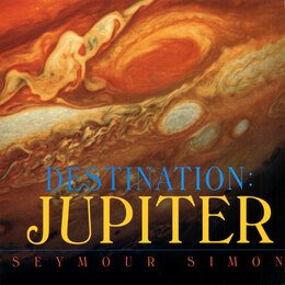 Book Destination: Jupiter: Jupiter by Seymour Simon