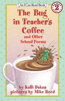 The Bug In Teacher's Coffee: And Other School Poems