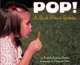 Book Pop!: A Book About Bubbles by Kimberly Brubaker Bradley