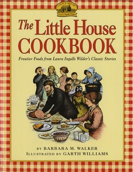 Book The Little House Cookbook: Frontier Foods From Laura Ingalls Wilder's Classic Stories by Barbara M. Walker