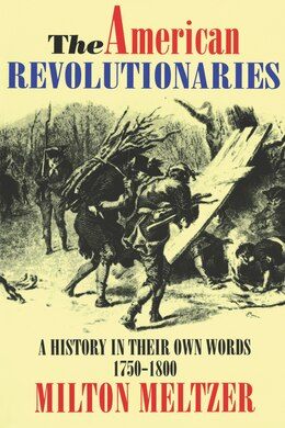 Book The American Revolutionaries: A History In Their Own Words 1750-1800 by Milton Meltzer