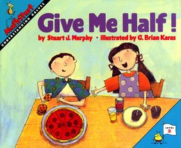 Book Give Me Half! by Stuart J. Murphy
