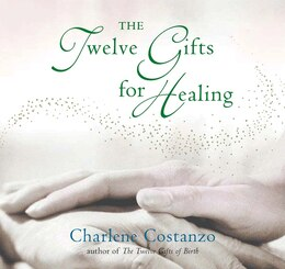 Book The Twelve Gifts For Healing by Charlene Costanzo