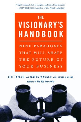 Book Visionary's Handbook: Nine Paradoxes That Will Shape The Future Of Your Business by Watts Wacker