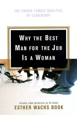 Book Why The Best Man For The Job Is A Woman: The Unique Female Qualities of Leadership by Esther Wachs Book