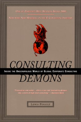 Book Consulting Demons: Inside the Unscrupulous World of Global Corporate Consulting by Lewis Pinault
