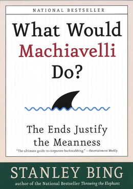 Book What Would Machiavelli Do?: The Ends Justify the Meanness by Stanley Bing