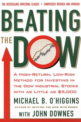 Book Beating The Dow Revised Edition: A High-return, Low-risk Method For Investing In The Dow Jones… by Michael B. O'higgins
