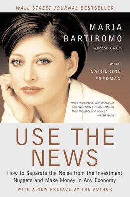Book Use The News: How To Separate the Noise from the Investment Nuggets and Make Money in Any Economy by Maria Bartiromo