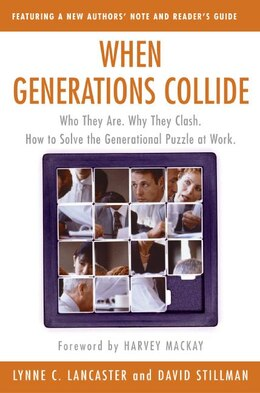 Book When Generations Collide: Who They Are. Why They Clash. How to Solve the Generational Puzzle at Work by Lynne C. Lancaster