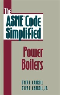 Book The ASME Code Simplified: Power Boilers: Power Boilers by Dyer Carroll