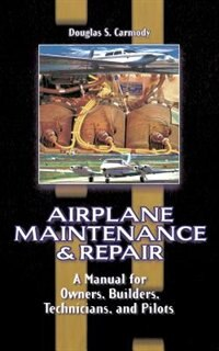 Book Airplane Maintenance & Repair: A Manual for Owners, Builders, Technicians, and Pilots: A Manual for… by Douglas Carmody