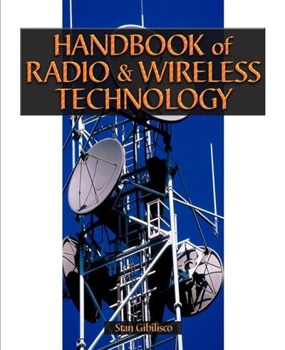 Handbook of Radio and Wireless Technology by Stan Gibilisco