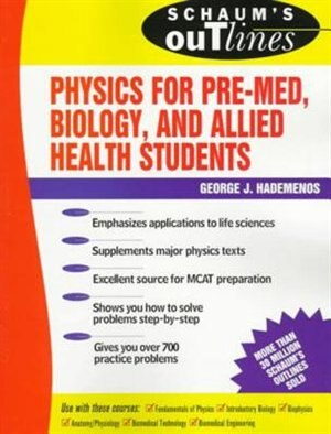 Schaum's Outline of Physics for Pre-Med, Biology, and Allied Health Students by George J. Hademenos